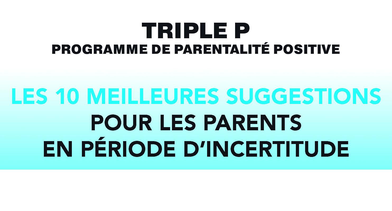 LES 10 MEILLEURES SUGGESTIONS  POUR LES PARENTS  EN PÉRIODE D'INCERTITUDE