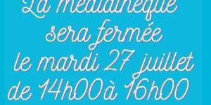 Fermeture exceptionnelle de la médiathèque le mardi 27 juillet de 14h00 à 16h00